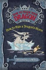 How to Ride a Dragon's Storm : The Heroic Misadventures of Hiccup the Viking - Cressida Cowell