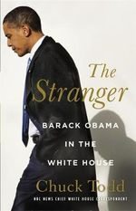 The Stranger : Barack Obama in the White House - Chuck Todd