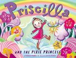 Priscilla and the Pixie Princess : Priscilla - Nathaniel Hobbie