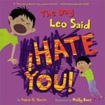 The Day Leo Said I Hate You! - Robie H. Harris