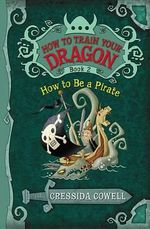 How to Be a Pirate : How to Train Your Dragon Series : Book 2 - Cressida Cowell