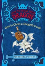 How to Cheat a Dragon's Curse : How to Train Your Dragon Series : Book 4 - Cressida Cowell