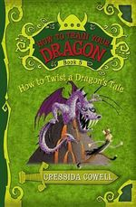 How to Twist a Dragon's Tale : How to Train Your Dragon Series : Book 5 - Cressida Cowell
