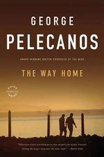 The Way Home : A Novel - George Pelecanos