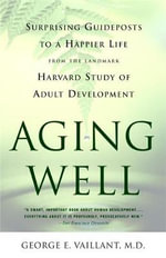 Aging Well : Guideposts to a Happier Life - George E. Vaillant