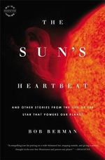 The Sun's Heartbeat : And Other Stories from the Life of the Star That Powers Our Planet - Bob Berman