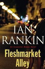 Fleshmarket Alley : An Inspector Rebus Novel - Ian Rankin