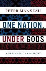 One Nation, Under Gods : A New American History - Peter Manseau