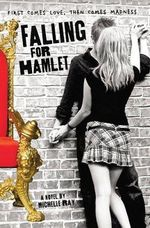 Falling for Hamlet : First Comes Love, Then Comes Madness - Michelle Ray