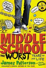 Middle School, the Worst Years of My Life : The Worst Years of My Life - James Patterson