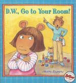 D.W. Go to Your Room! - Marc Brown