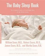 The Baby Sleep Book : The Complete Guide to a Good Night's Rest for the Whole Family - William Sears
