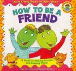 How to Be a Friend : A Guide to Making Friends and Keeping Them - Laurene Krasny Brown