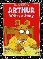 Arthur Writes a Story : An Arthur Adventure - Marc Brown