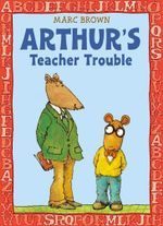 Arthur's Teacher Trouble : Arthur Adventure Series - Marc Brown