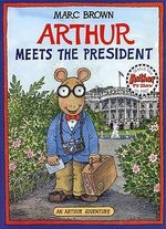 Arthur Meets the President : Arthur Adventure Series - Marc Brown