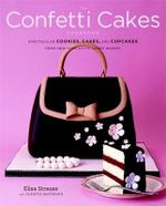 The Confetti Cakes Cookbook : Spectacular Cookies, Cakes, and Cupcakes from New York City's Famed Bakery :  Spectacular Cookies, Cakes, and Cupcakes from New York City's Famed Bakery - Elisa Strauss
