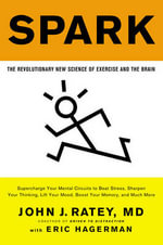 Spark : The Revolutionary New Science of Exercise and the Brain - John J Ratey