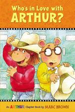 Who's in Love with Arthur? : An Arthur Character Book - Marc Brown