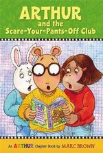 Arthur and the Scare-Your-Pants Off Club : An Arthur Chapter Book - Marc Brown