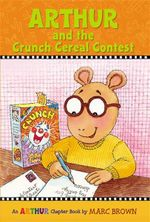 Arthur and the Crunch Cereal Contest : An Arthur Chapter Book - Marc Brown