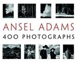 Ansel Adams' 400 Photographs : 400 Photographs - Ansel Adams
