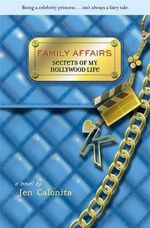 Family Affairs : Secrets Of My Hollywood Life : A Novel - Jen Calonita