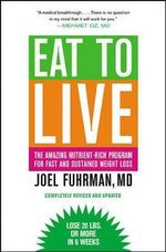 Eat to Live : The Amazing Nutrient-Rich Program for Fast and Sustained Weight Loss - Joel Fuhrman