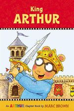 King Arthur : An Arthur Chapter Book - Marc Brown