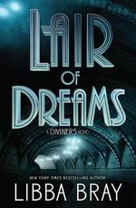 Lair of Dreams : A Diviners Novel - Libba Bray