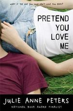 Pretend You Love Me : What If The One You Love Can't Love You Back? - Julie Anne Peters