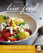 True Food : Seasonal, Sustainable, Simple, Pure - Andrew Weil