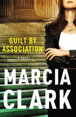 Guilt by Association : A Novel - Marcia Clark