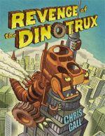 Revenge of the Dinotrux : Dinotrux - Chris Gall