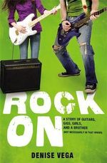 Rock On : A Story of Guitars, Gigs, Girls, and a Brother (Not Necessarily in That Order) - Denise Vega