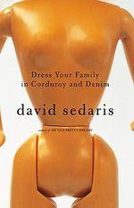 Dress Your Family in Corduroy and Denim : 900290029 - David Sedaris
