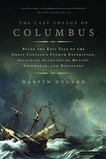 The Last Voyage of Columbus : Being the Epic Tale of the Great Captain's Fourth Expedition, Including Accounts of Mutiny, Shipwreck, and Discovery - Martin Dugard