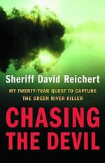 Chasing the Devil : My Twenty-year Quest to Capture the Green River Killer - David Reichert