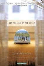 Not the End of the World : Stories - Kate Atkinson