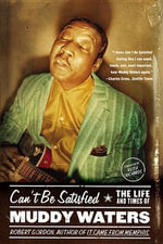 Can't Be Satisfied : The Life and Times of Muddy Waters - Robert Gordon