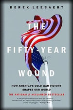 The Fifty-Year Wound : How America's Cold War Victory Shapes Our World - Derek Leebaert