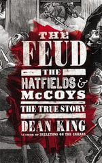 The Feud : The Hatfields and McCoys - The True Story - Dean King