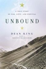 Unbound : A True Story Of War, Love, And Survival :  A True Story Of War, Love, And Survival - Dean King