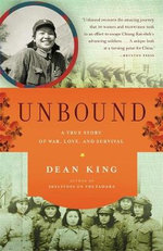 Unbound : A True Story of War, Love, and Survival - Dean King