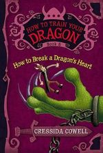 How to Break a Dragon's Heart : How to Train Your Dragon Series : Book 8 - Cressida Cowell