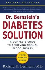 Dr Bernstein's Diabetes Solution : A Complete Guide to Achieving Normal Blood Sugars - Dr. Richard K. Bernstein