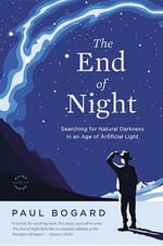 The End of Night : Searching for Natural Darkness in an Age of Artificial Light - Paul Bogard