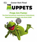Frogs Are Funny! : The Most Sensational, Inspirational, Celebrational, Muppetational Muppets Joke Book Ever! - Brandon T Snider