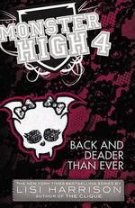 Monster High : Back and Deader Than Ever - Lisi Harrison