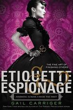 Etiquette & Espionage : Finishing School - Gail Carriger